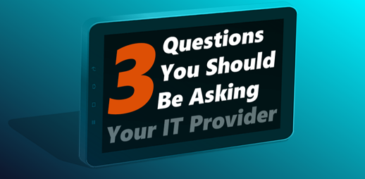 [BLOG] 3 Questions You Should You Be Asking Your IT Provider
