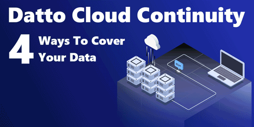 [BLOG] Datto Cloud Continuity 4 Ways To Cover Your Data