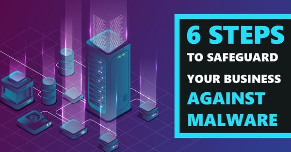 [BLOG] 6 Steps to Safeguard Your Business Against Malware Webp