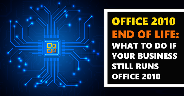 [BLOG] What to Do If Your Business Is Still Running Office 2010