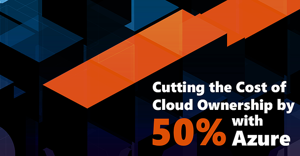 [CLIENT CASE STUDY] Cutting the Cost of Cloud Ownership by 50% with Azure